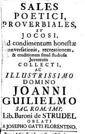 Sales poetici, proverbiales, et iocosi: ad condimentum honestae conversationis, recreationem, et eruditionem simul studiosae iuventutis