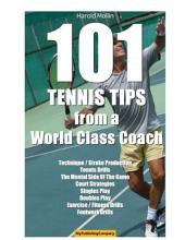 101 Tennis Tips From A World Class Coach VOLUME 1: A Common Sense Approach to Tennis