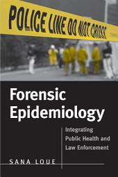 Forensic Epidemiology: Integrating Public Health and Law Enforcement