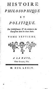 Histoire philosophique et politique des établissemens & du commerce des Européens dans les deux Indes: Volume7