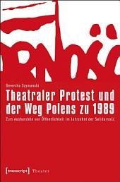 Theatraler Protest und der Weg Polens zu 1989: Zum Aushandeln von Öffentlichkeit im Jahrzehnt der Solidarnosc