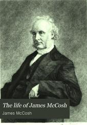 The Life of James McCosh: A Record Chiefly Autobiographical, Volume 1868