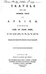Travels into the interior parts of Africa, by the way of the Cape of Good Hope; in the years 1780, 81, 82, 83, 84 and 85. Translated from the French, etc