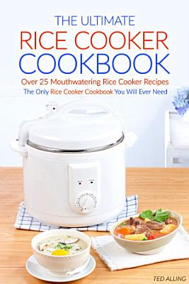 The Ultimate Rice Cooker Cookbook   Over 25 Mouthwatering Rice Cooker Recipes