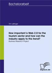 How important is Web 2.0 for the tourism sector and how can the industry apply to this trend?: Business Research Project