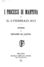I processi di Mantova e il 6 febbrajo 1853: studio