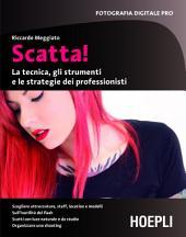 Scatta!: La tecnica, gli strumenti e le strategie dei professionisti