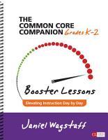 The Common Core Companion  Booster Lessons  Grades K 2 PDF