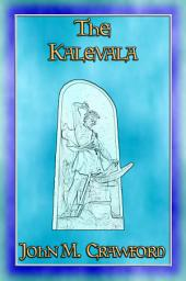 THE KALEVALA or Land of Heroes: The Finnish epic poem