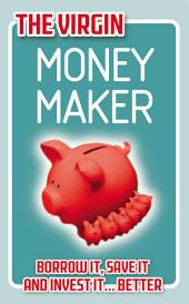 The Virgin Money Maker: Borrow It, Save It, Invest It... Better!