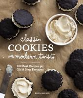 Classic Cookies with Modern Twists (EBK): 100 Best Recipes for Old and New Favorites