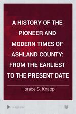 A History of the Pioneer and Modern Times of Ashland County