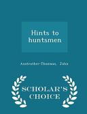Hints to Huntsmen - Scholar's Choice Edition