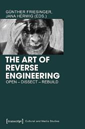 The Art of Reverse Engineering: Open - Dissect - Rebuild