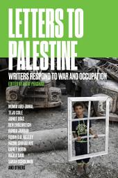 Letters to Palestine: Writers Respond to War and Occupation