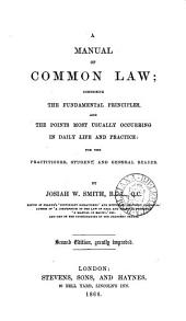 A Manual of Common Law: Comprising the Fundamental Principles and the Points Most Usually Occurring in Daily Life and Practice : for the Practitioner, Student, and General Reader