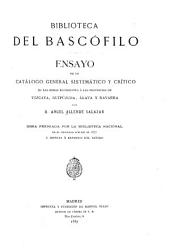 Biblioteca del bascófilo: Ensayo de un catálogo general sistemático y crítico de las obras referentes á las provincias de Vizcaya, Guipúzcoa, Álava y Navarra