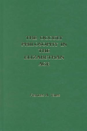 The Occult Philosophy in the Elizabethan Age PDF