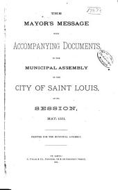 Mayor's Message: With Accompanying Documents to the Municipal Assembly of the City of St. Louis, ...