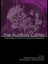 The Auditory Cortex: A Synthesis of Human and Animal Research