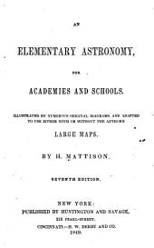 An Elementary Astronomy for Academies and Schools: Illustrated by Numerous Original Diagrams and Adapted to Use Either with Or Without the Author's Large Maps
