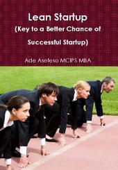 Lean Startup: (Key to a Better Chance of Successful Startup)