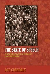 The State of Speech: Rhetoric and Political Thought in Ancient Rome