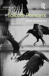 Talcott Parsons: Despair and Modernity