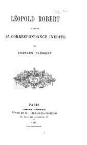 Léopold Robert d'après sa correspondance inédite