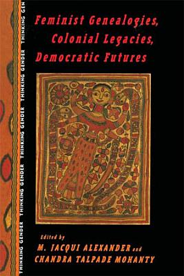 Feminist Genealogies  Colonial Legacies  Democratic Futures PDF