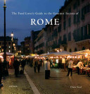 The Food Lover s Guide to the Gourmet Secrets of Rome