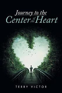 Journey to the Center of the Heart Book