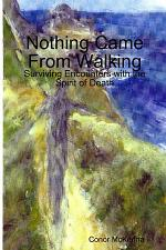 Nothing Came From Walking: Surviving Encounters with the Spirit of Death