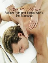 Spa @ Home - Relieve Pain and Stress With a Self Massage