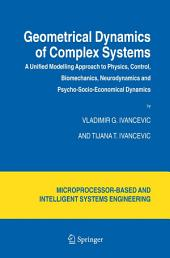 Geometrical Dynamics of Complex Systems: A Unified Modelling Approach to Physics, Control, Biomechanics, Neurodynamics and Psycho-Socio-Economical Dynamics