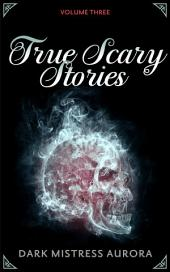 True Scary Stories: Volume Three (Clawing In The Dark)
