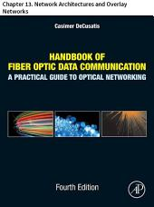Handbook of Fiber Optic Data Communication: Chapter 13. Network Architectures and Overlay Networks, Edition 4