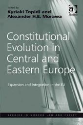 Constitutional Evolution in Central and Eastern Europe: Expansion and Integration in the EU