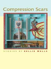 Compression Scars: Stories