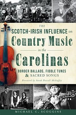 The Scotch Irish Influence on Country Music in the Carolinas  Border Ballads  Fiddle Tunes and Sacred Songs
