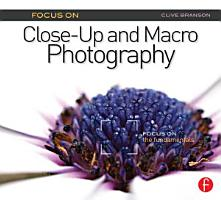 Focus on Close up and Macro Photography PDF