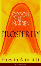 Prosperity – How to Attract It (Unabridged): Living a Life of Financial Freedom, Conquer Debt, Increase Income and Maximize Wealth - How to Bring Out the Man You Can Be