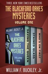The Blackford Oakes Mysteries Volume One: Saving the Queen, Stained Glass, and Who's On First