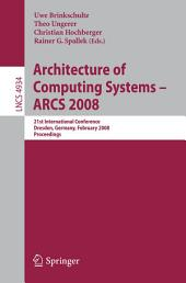 Architecture of Computing Systems - ARCS 2008: 21st International Conference, Dresden, Germany, February 25-28, 2008, Proceedings