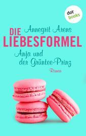 Die Liebesformel: Anja und der Grüntee-Prinz: Roman