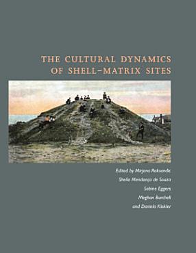 The Cultural Dynamics of Shell Matrix Sites PDF