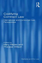 Codifying Contract Law: International and Consumer Law Perspectives