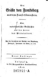 Die Gräfin von Frondsberg aus dem Hause Löwenstein. Eine vaterländische Geschichte aus den Zeiten des Mittelalters. Neue Aufl