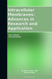 Intracellular Membranes: Advances in Research and Application: 2011 Edition: ScholarlyBrief