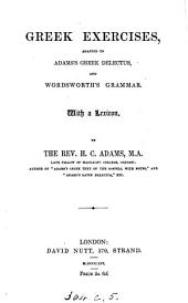 Greek exercises, adapted to Adams's Greek delectus, and Wordsworth's grammar